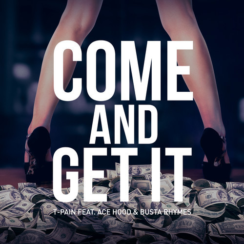NEW MUSIC: T-PAIN X BUSTA RHYMES X ACE HOOD 'COME AND GET IT'