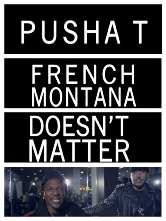 NEW VIDEO: @PUSHA_T X @FRENCHMONTANA 'DOESN'T MATTER'